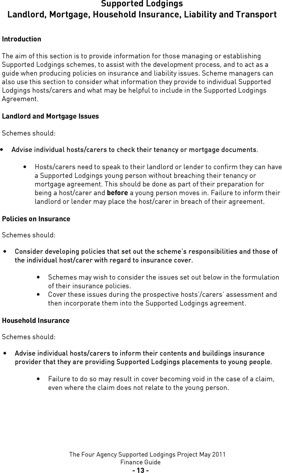 Scheme managers can also use this section to consider what information they provide to individual Supported Lodgings hosts/carers and what may be helpful to include in the Supported Lodgings