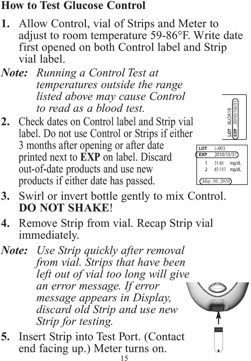 Do not use Control or Strips if either 3 months after opening or after date printed next to EXP on label. Discard out-of-date products and use new products if either date has passed. May 30, 2010 3.