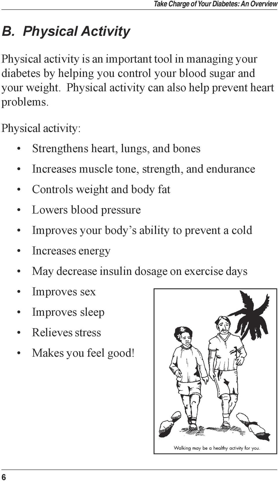 Physical activity: Strengthens heart, lungs, and bones Increases muscle tone, strength, and endurance Controls weight and body fat