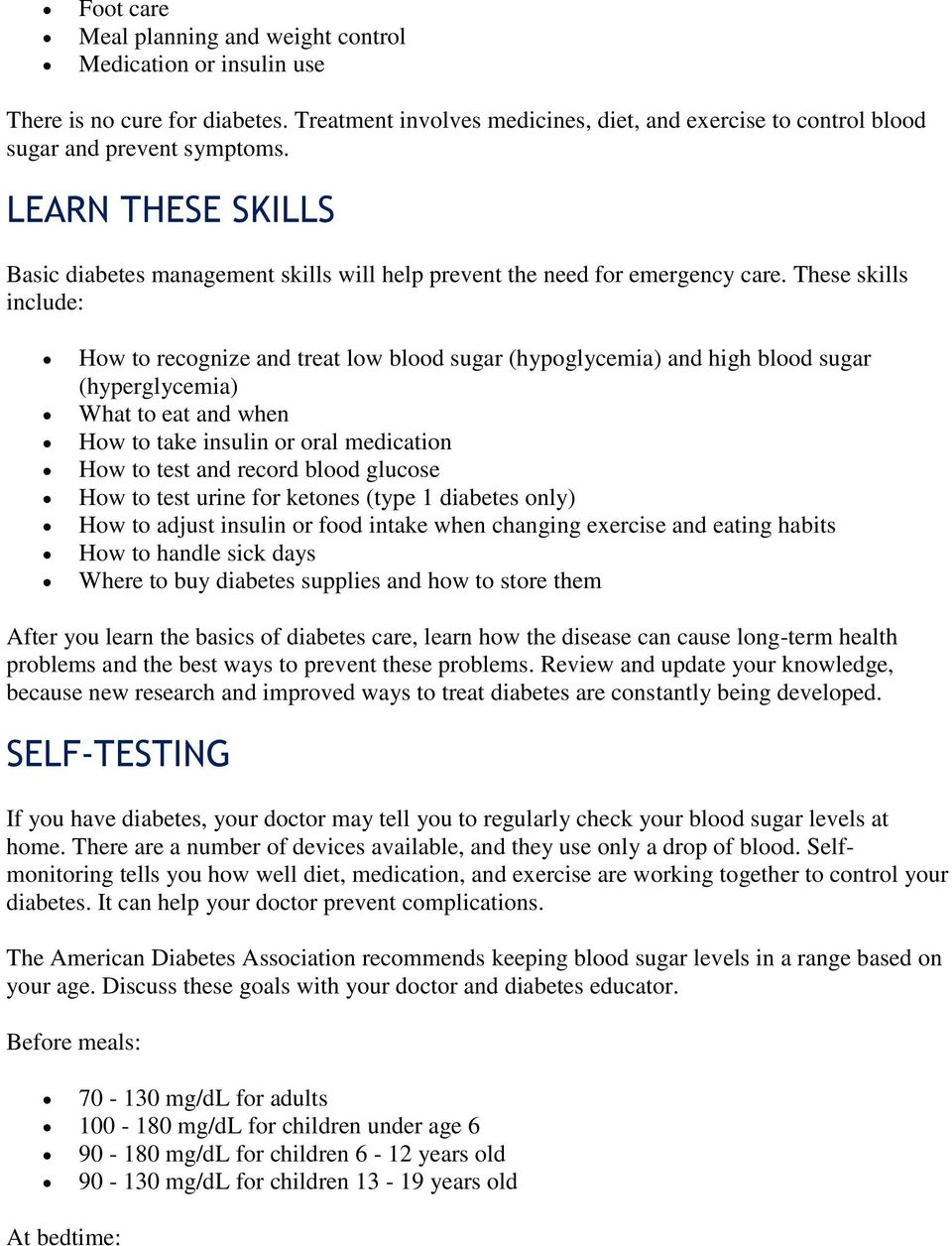 These skills include: How to recognize and treat low blood sugar (hypoglycemia) and high blood sugar (hyperglycemia) What to eat and when How to take insulin or oral medication How to test and record