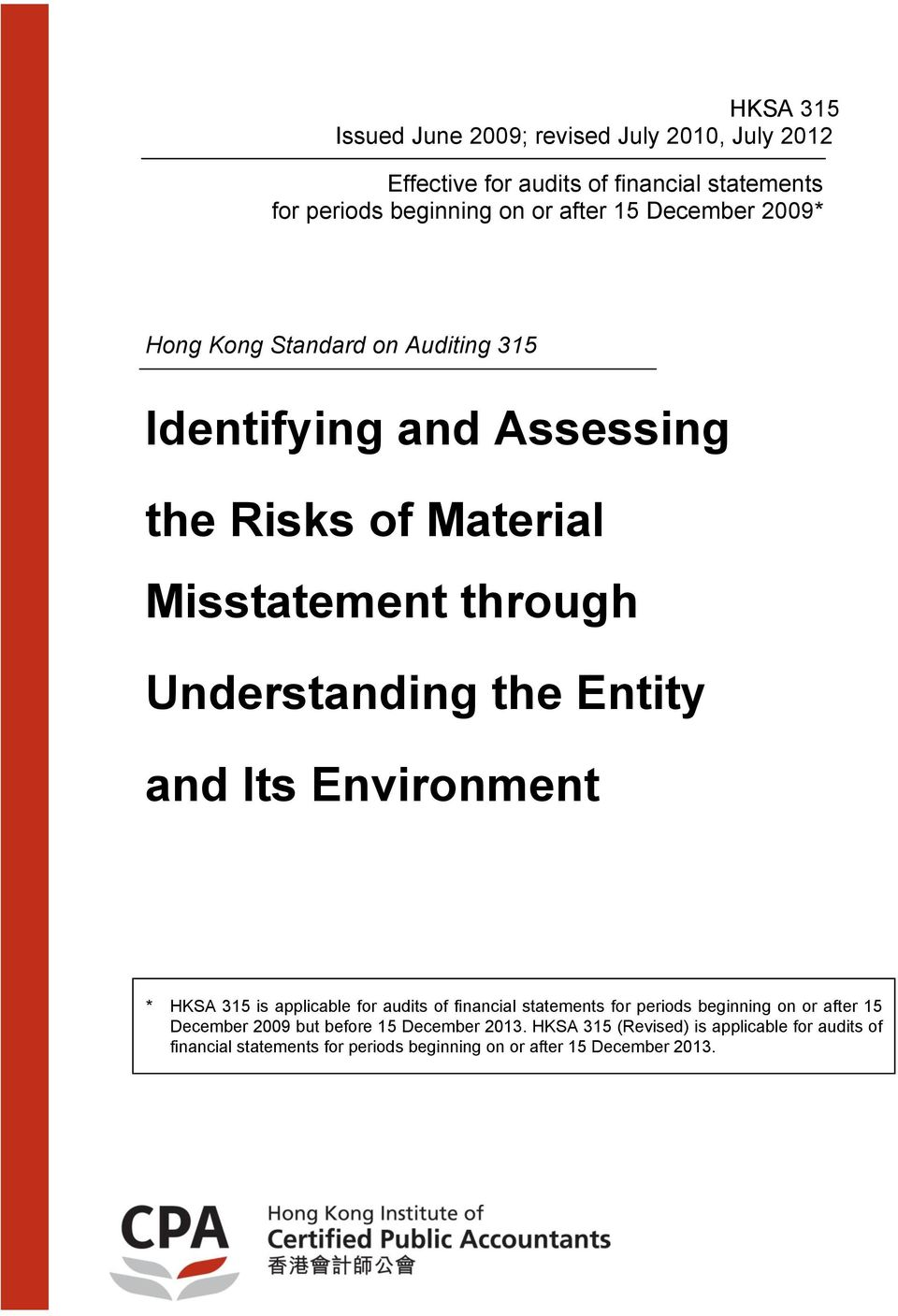 the Entity and Its Environment * is applicable for audits of financial statements for periods beginning on or after 15 December 2009