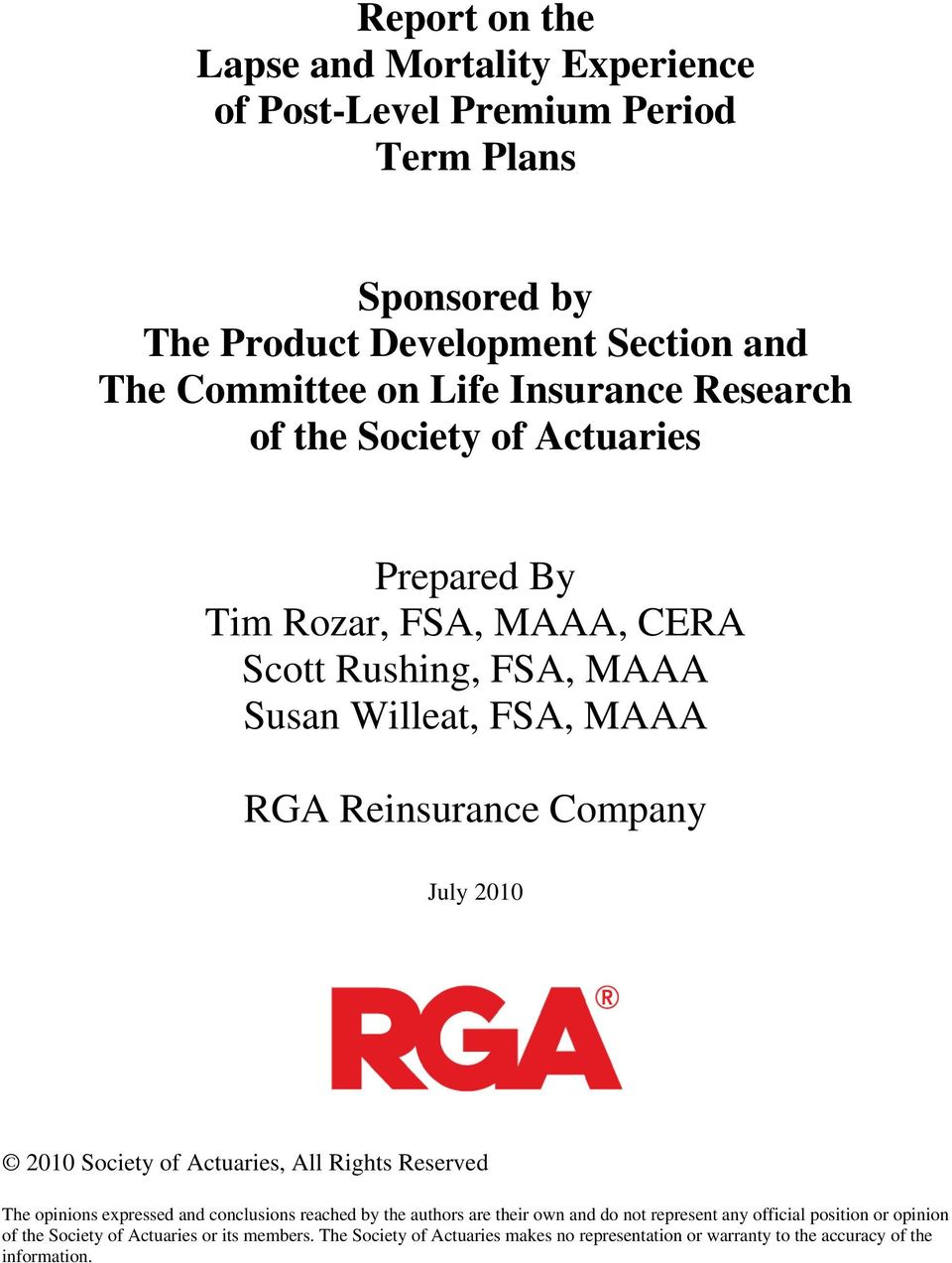 July 2010 2010 Society of Actuaries, All Rights Reserved The opinions expressed and conclusions reached by the authors are their own and do not represent any