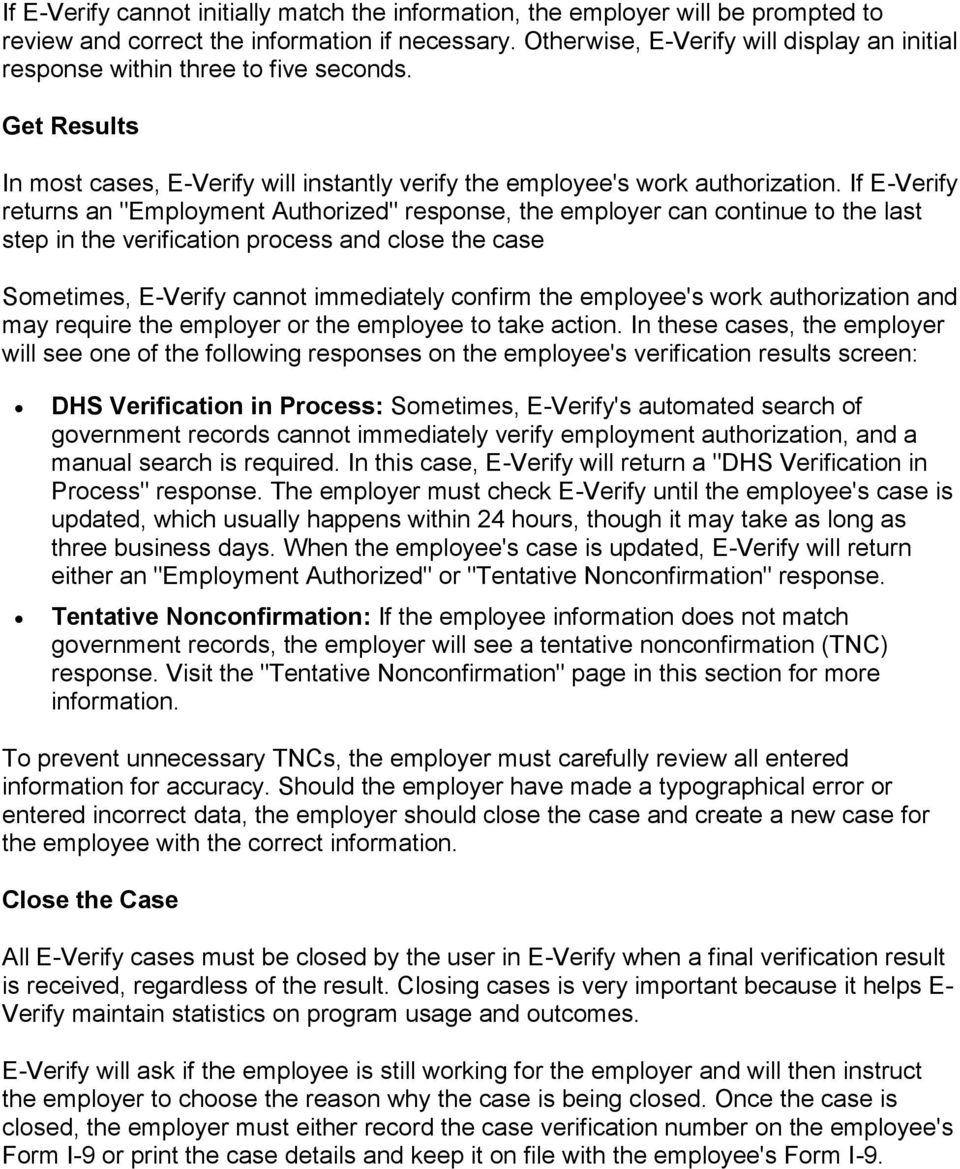 "If E-Verify returns an ""Employment Authorized"" response, the employer can continue to the last step in the verification process and close the case Sometimes, E-Verify cannot immediately confirm the"