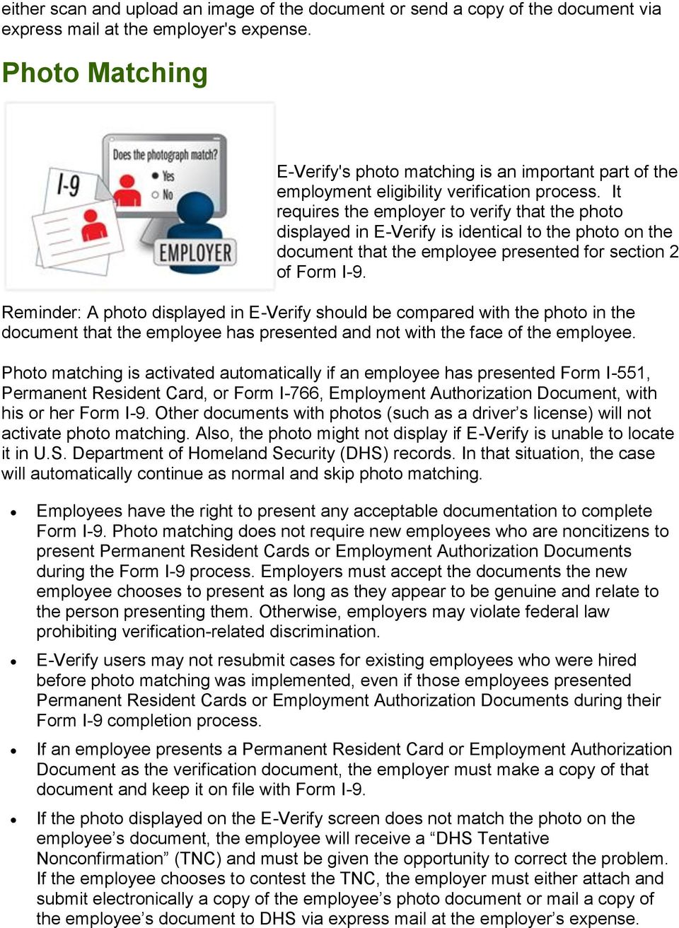 It requires the employer to verify that the photo displayed in E-Verify is identical to the photo on the document that the employee presented for section 2 of Form I-9.