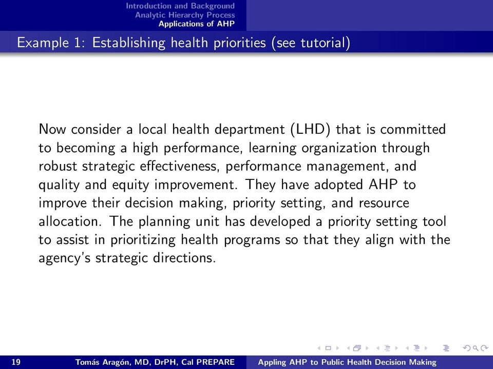 They have adopted AHP to improve their decision making, priority setting, and resource allocation.