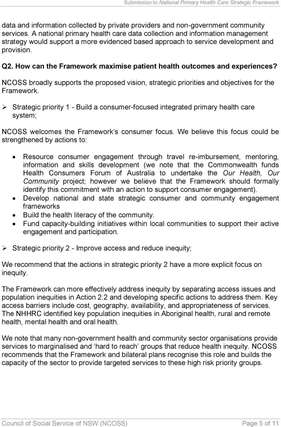 How can the Framework maximise patient health outcomes and experiences? NCOSS broadly supports the proposed vision, strategic priorities and objectives for the Framework.