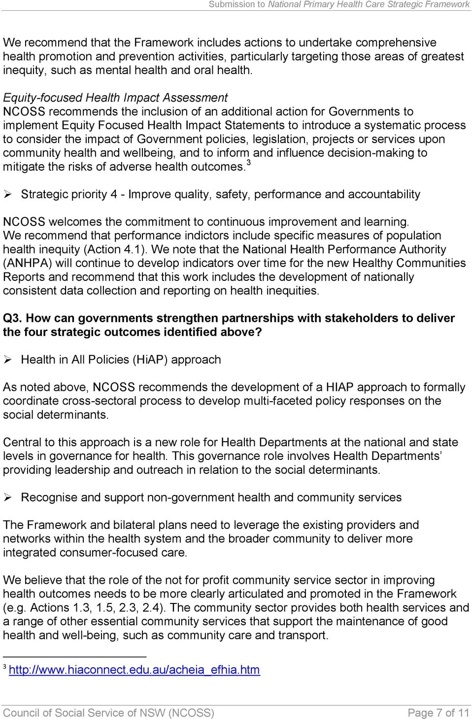 Equity-focused Health Impact Assessment NCOSS recommends the inclusion of an additional action for Governments to implement Equity Focused Health Impact Statements to introduce a systematic process