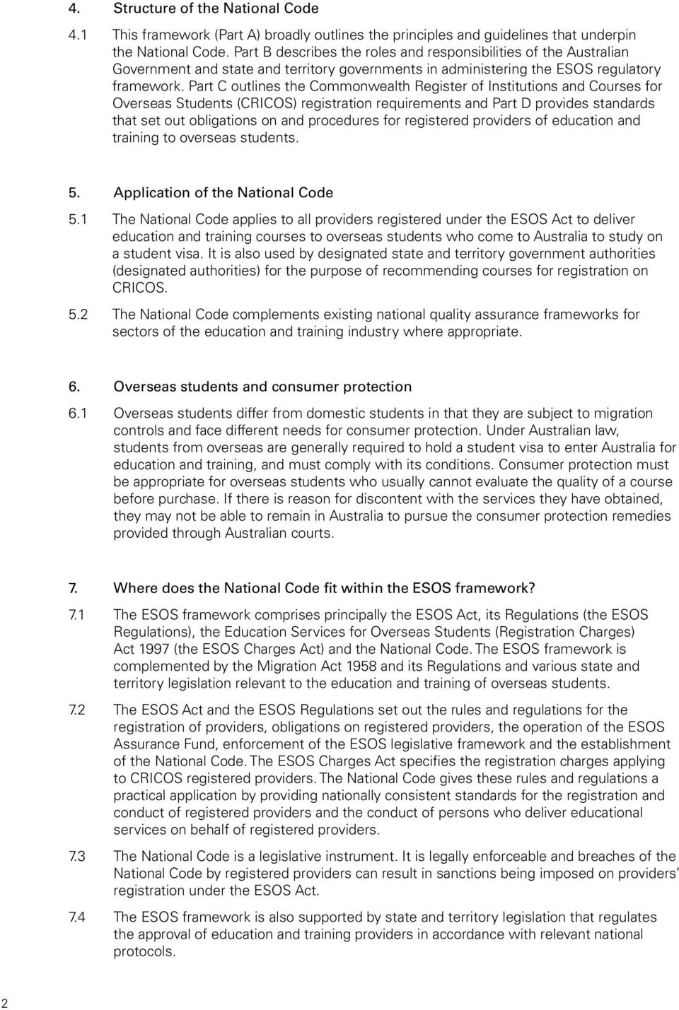 Part C outlines the Commonwealth Register of Institutions and Courses for Overseas Students (CRICOS) registration requirements and Part D provides standards that set out obligations on and procedures