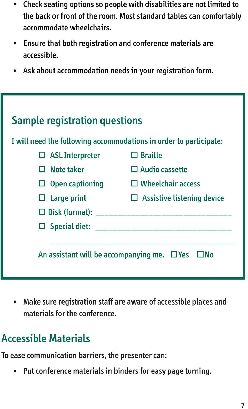 Sample registration questions I will need the following accommodations in order to participate: ASL Interpreter Braille Note taker Audio cassette Open captioning Wheelchair access Large print