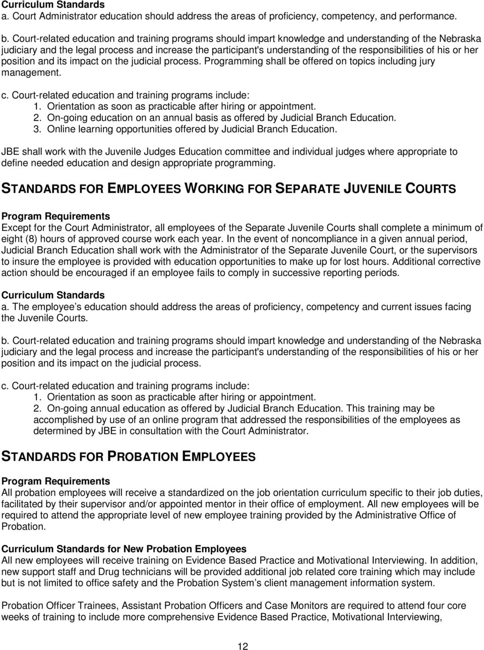 JBE shall work with the Juvenile Judges Education committee and individual judges where appropriate to define needed education and design appropriate programming.