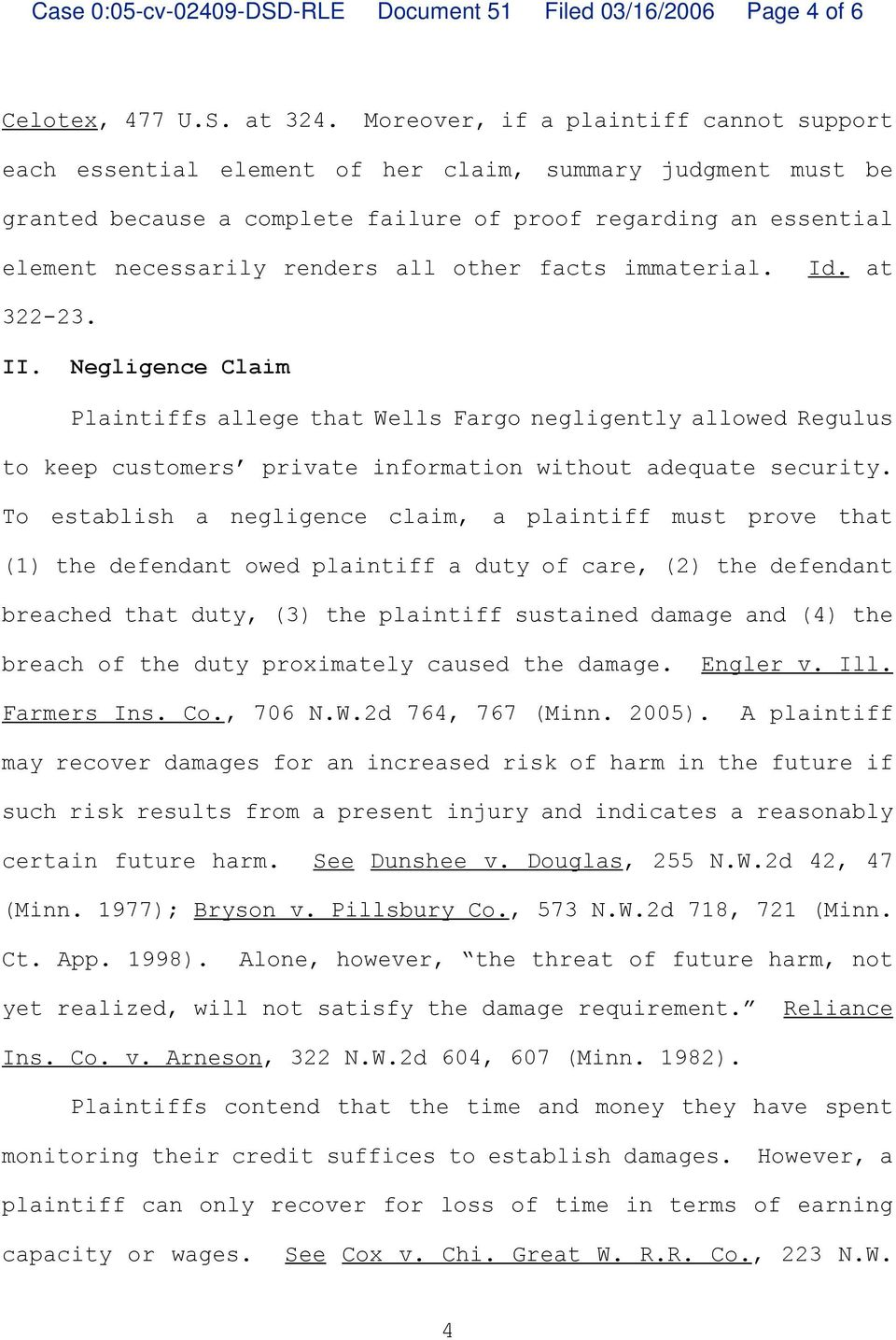 all other facts immaterial. Id. at 322-23. II. Negligence Claim Plaintiffs allege that Wells Fargo negligently allowed Regulus to keep customers private information without adequate security.
