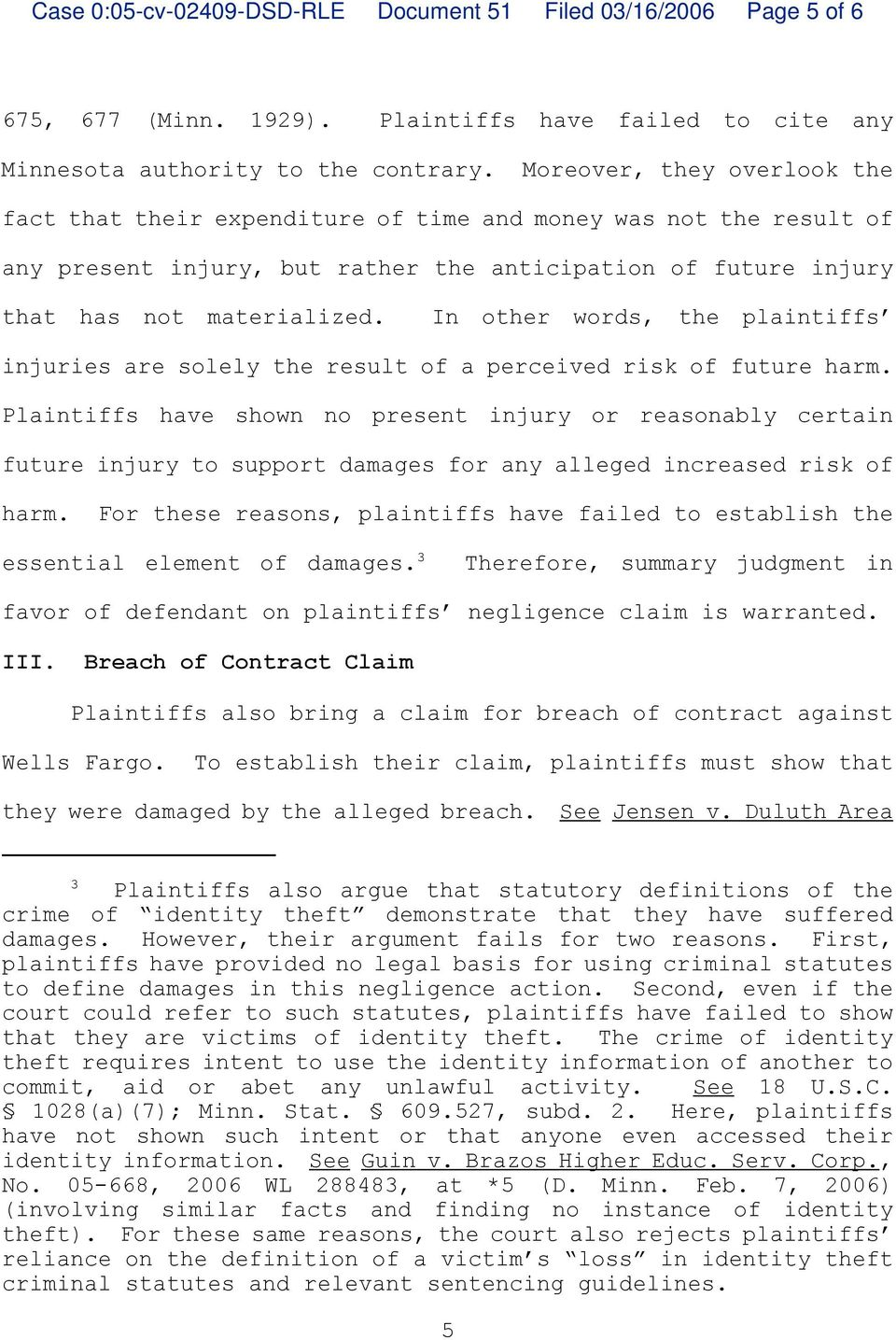 In other words, the plaintiffs injuries are solely the result of a perceived risk of future harm.
