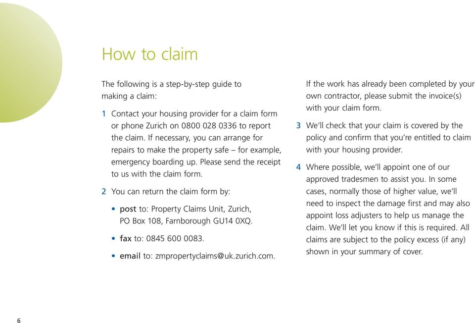 2 You can return the claim form by: post to: Property Claims Unit, Zurich, PO Box 108, Farnborough GU14 0XQ. fax to: 0845 600 0083. email to: zmpropertyclaims@uk.zurich.com.