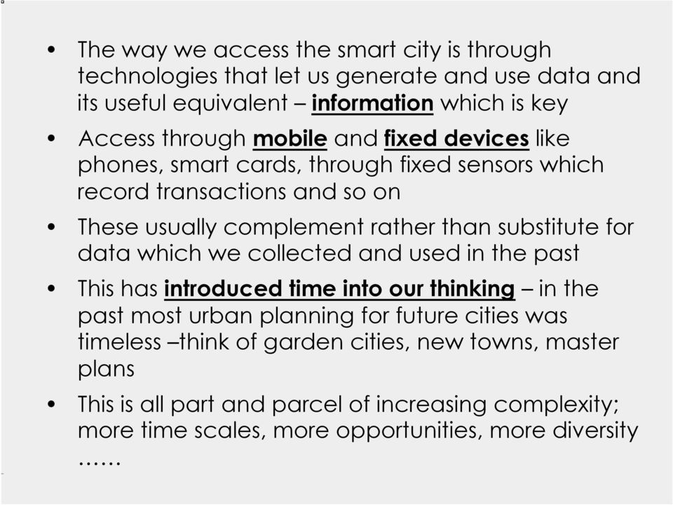substitute for data which we collected and used in the past This has introduced time into our thinking in the past most urban planning for future cities