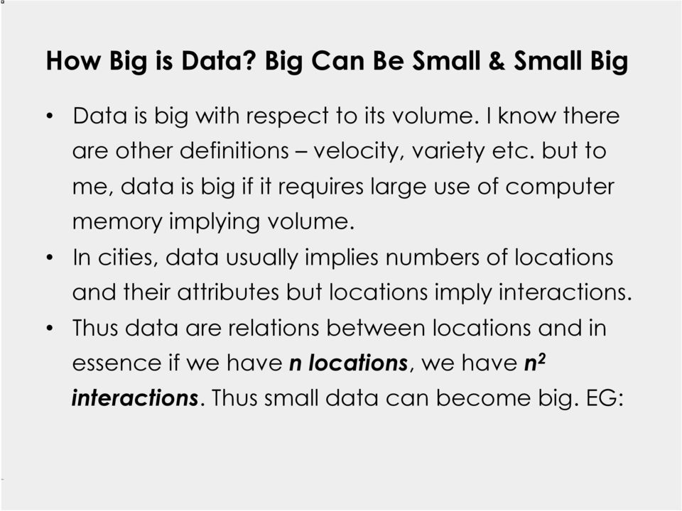 but to me, data is big if it requires large use of computer memory implying volume.