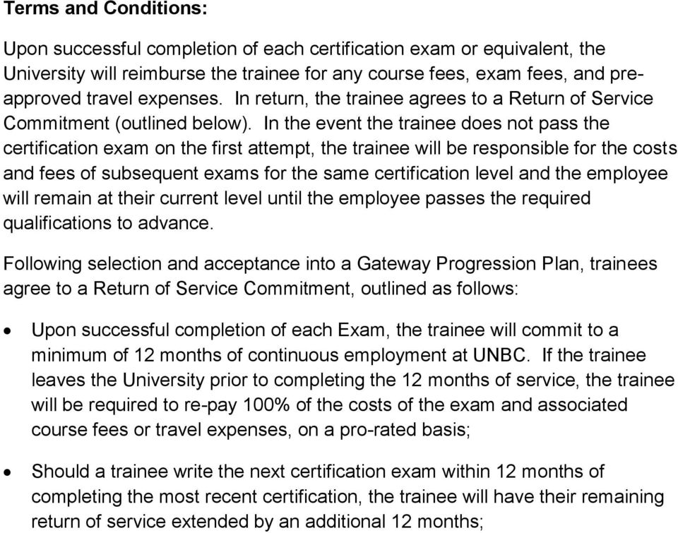 In the event the trainee does not pass the certification exam on the first attempt, the trainee will be responsible for the costs and fees of subsequent exams for the same certification level and the
