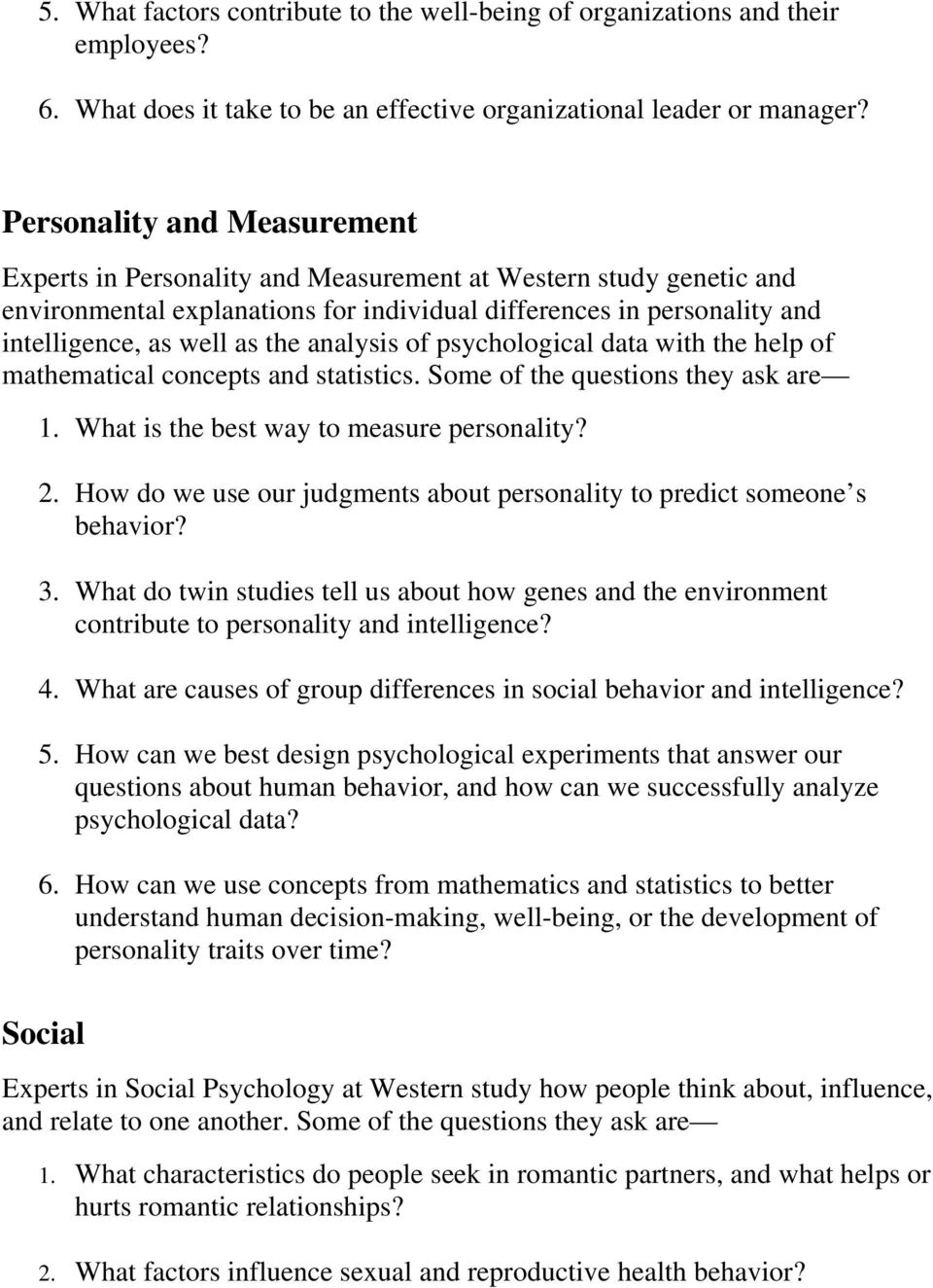 analysis of psychological data with the help of mathematical concepts and statistics. Some of the questions they ask are 1. What is the best way to measure personality? 2.