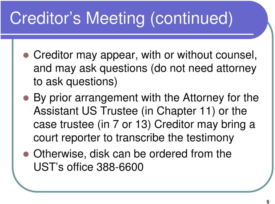 the Assistant US Trustee (in Chapter 11) or the case trustee (in 7 or 13) Creditor may bring a