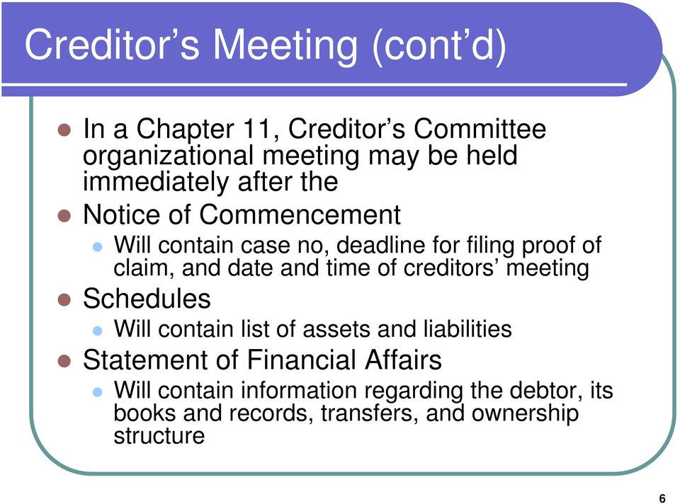 date and time of creditors meeting Schedules Will contain list of assets and liabilities Statement of