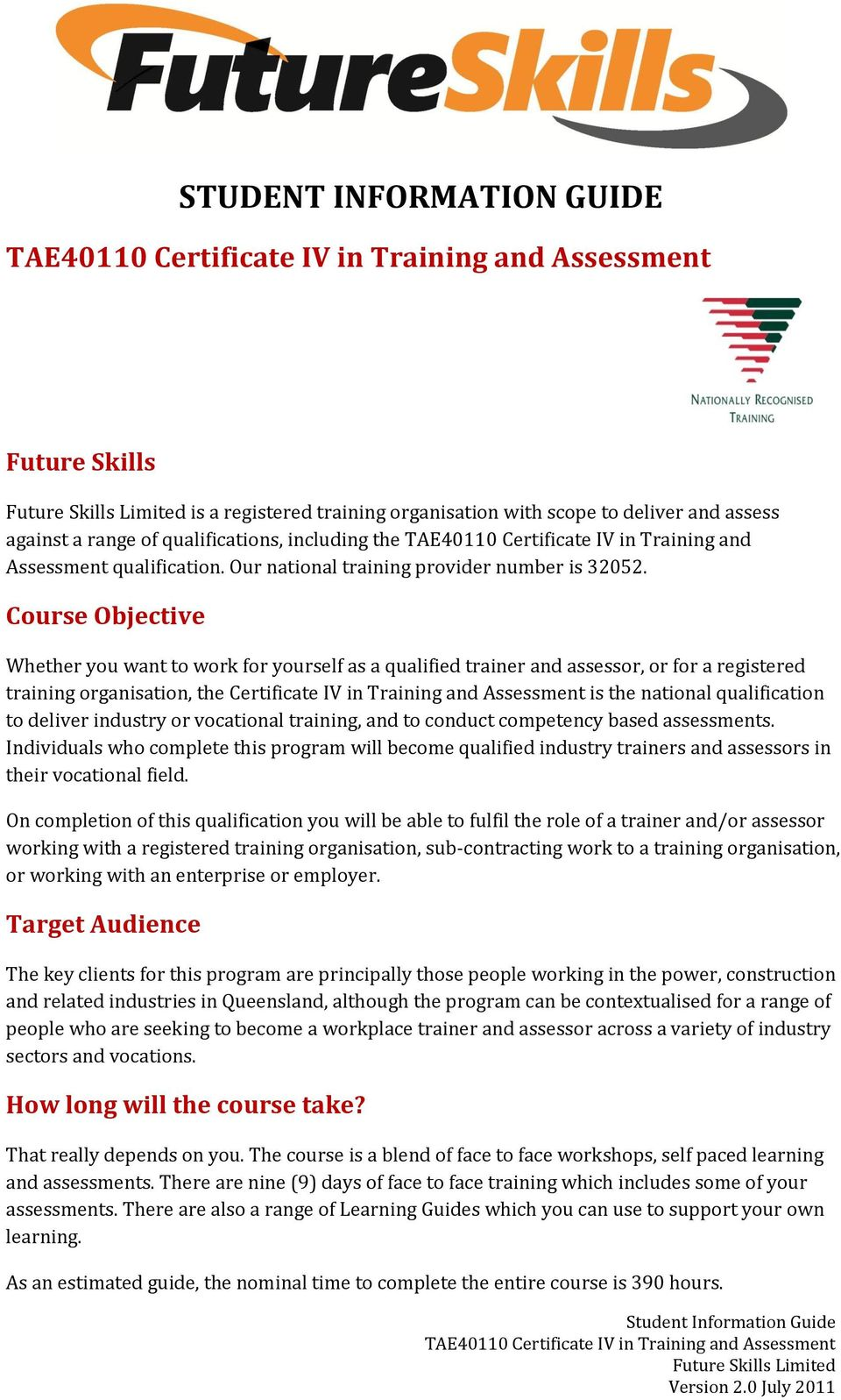 Course Objective Whether you want to work for yourself as a qualified trainer and assessor, or for a registered training organisation, the Certificate IV in Training and Assessment is the national