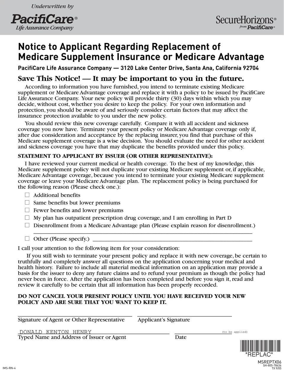 According to information you have furnished, you intend to terminate existing Medicare supplement or Medicare Advantage coverage and replace it with a policy to be issued by PacifiCare Life Assurance