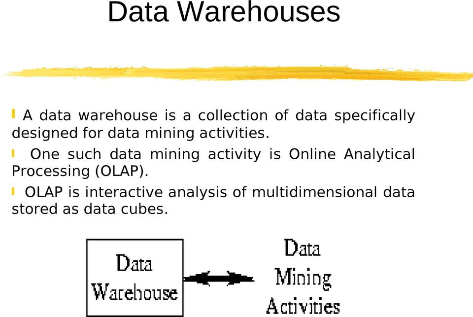 One such data mining activity is Online Analytical Processing