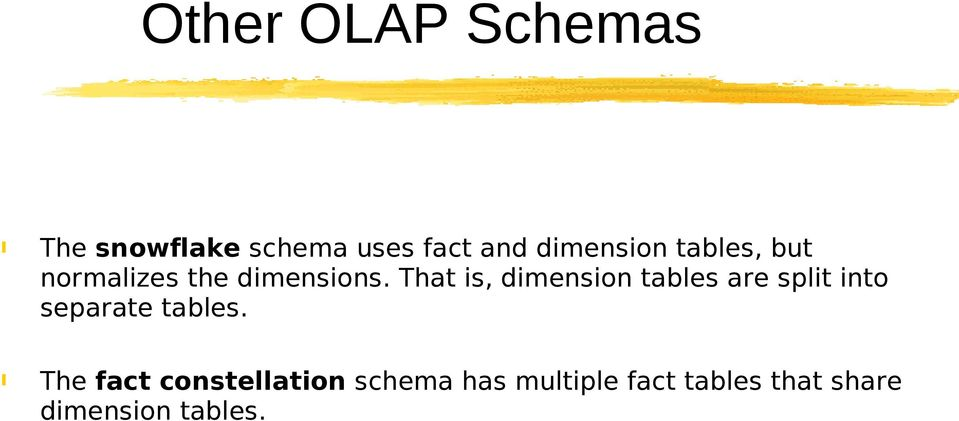 That is, dimension tables are split into separate tables.