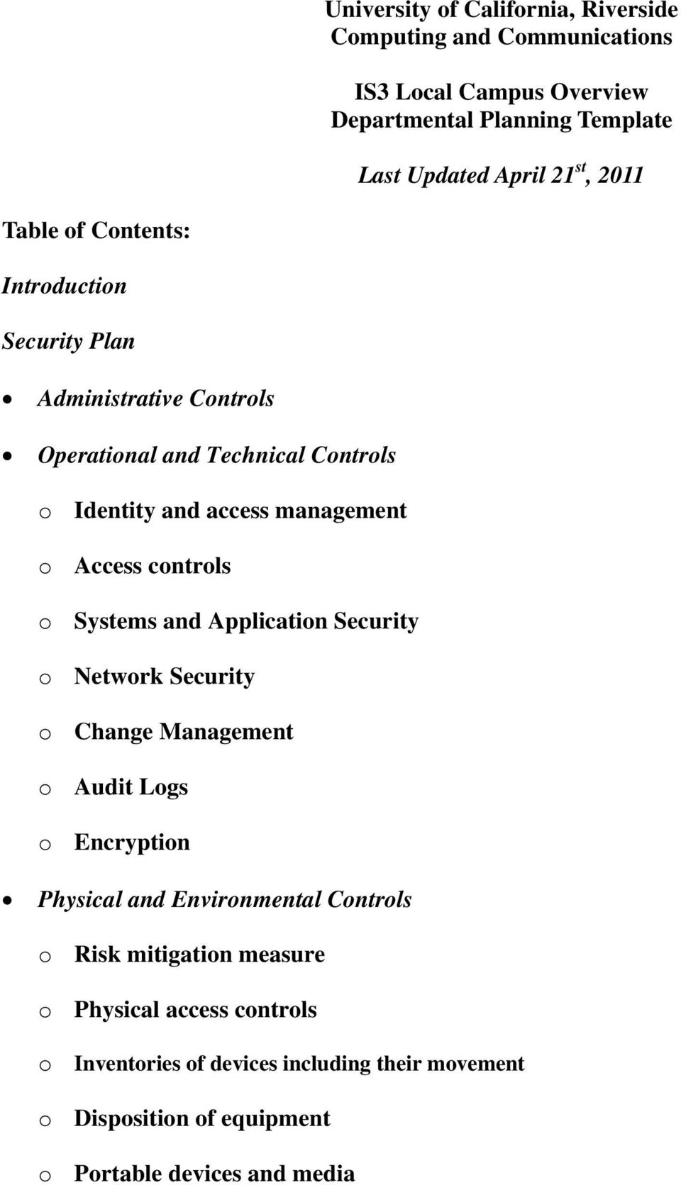 Access controls o Systems and Application Security o Network Security o Change Management o Audit Logs o Encryption Physical and Environmental