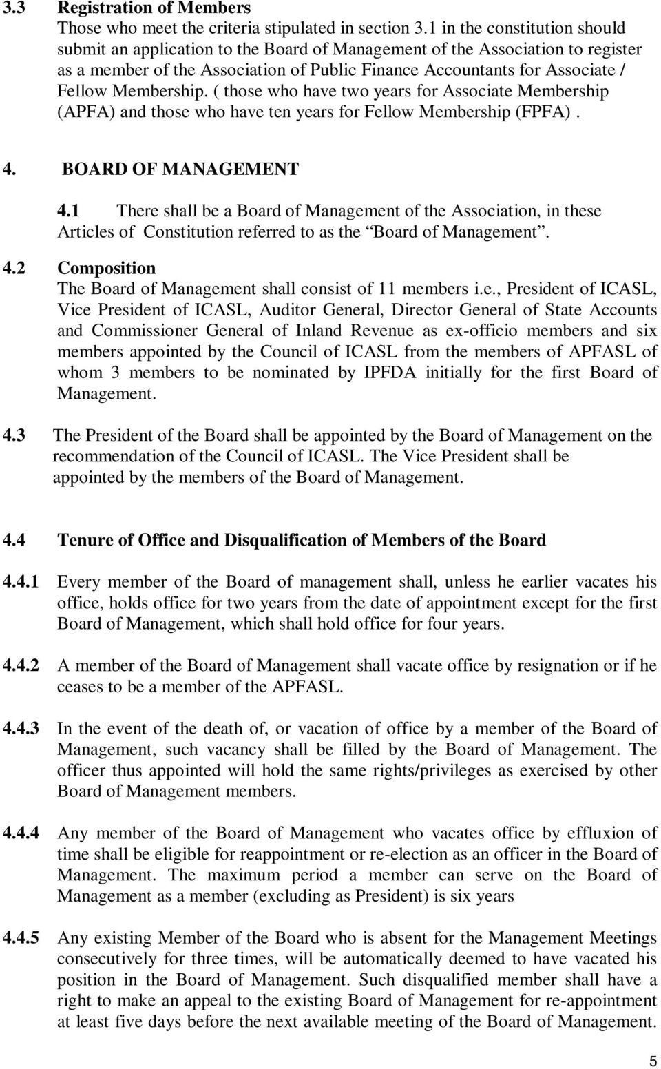 Membership. ( those who have two years for Associate Membership (APFA) and those who have ten years for Fellow Membership (FPFA). 4. BOARD OF MANAGEMENT 4.
