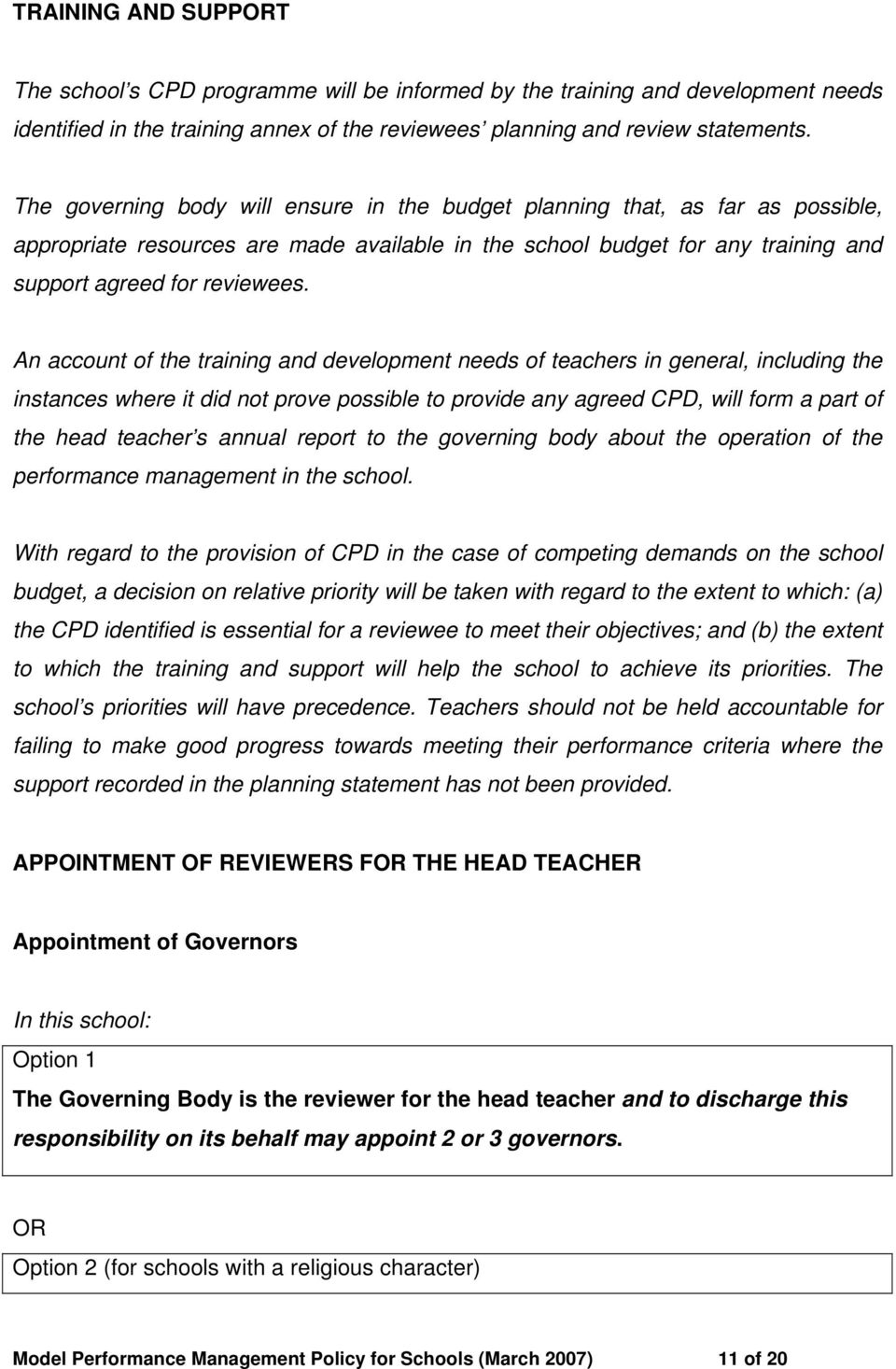 An account of the training and development needs of teachers in general, including the instances where it did not prove possible to provide any agreed CPD, will form a part of the head teacher s
