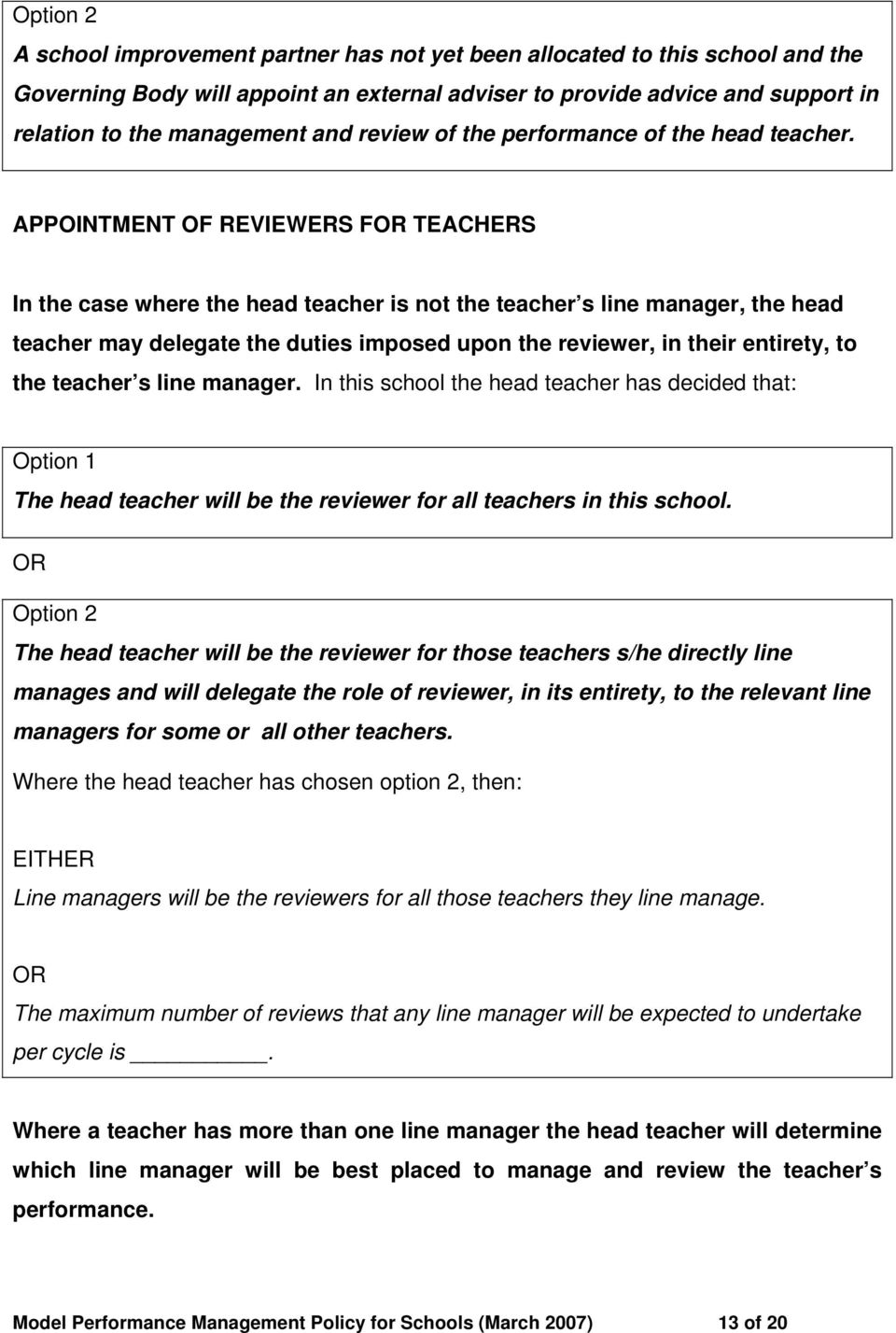 APPOINTMENT OF REVIEWERS F TEACHERS In the case where the head teacher is not the teacher s line manager, the head teacher may delegate the duties imposed upon the reviewer, in their entirety, to the