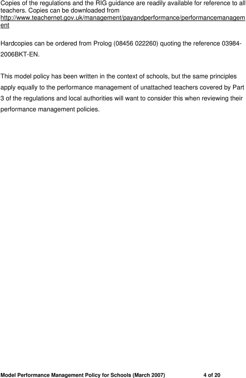This model policy has been written in the context of schools, but the same principles apply equally to the performance management of unattached teachers covered by