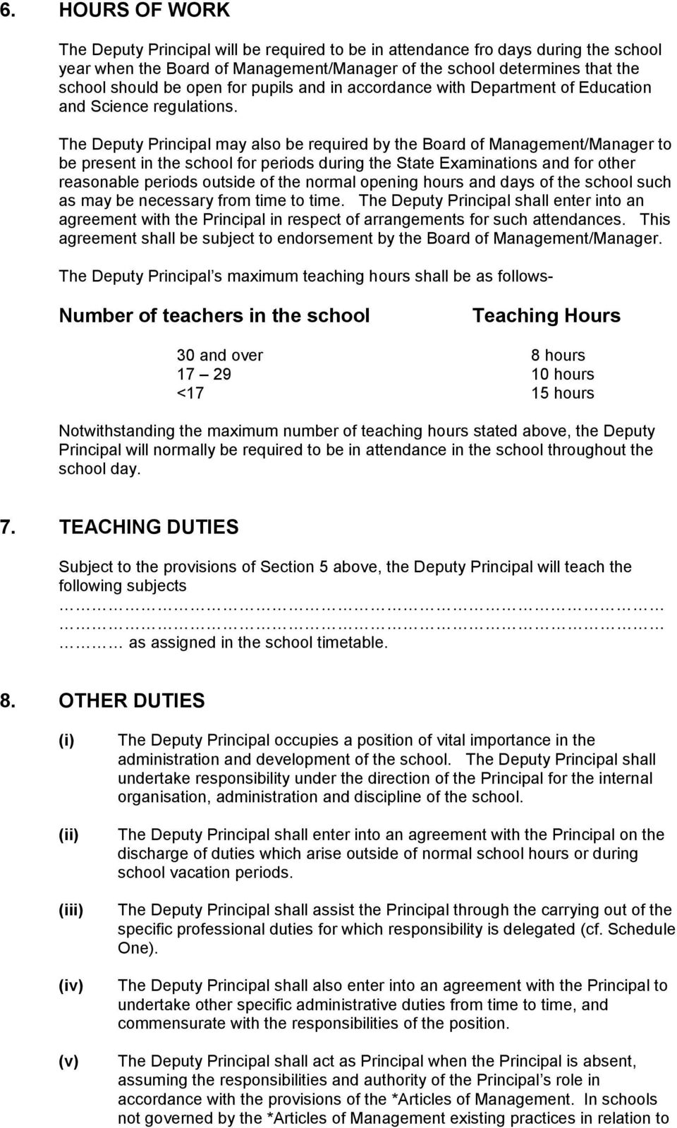 The Deputy Principal may also be required by the Board of Management/Manager to be present in the school for periods during the State Examinations and for other reasonable periods outside of the