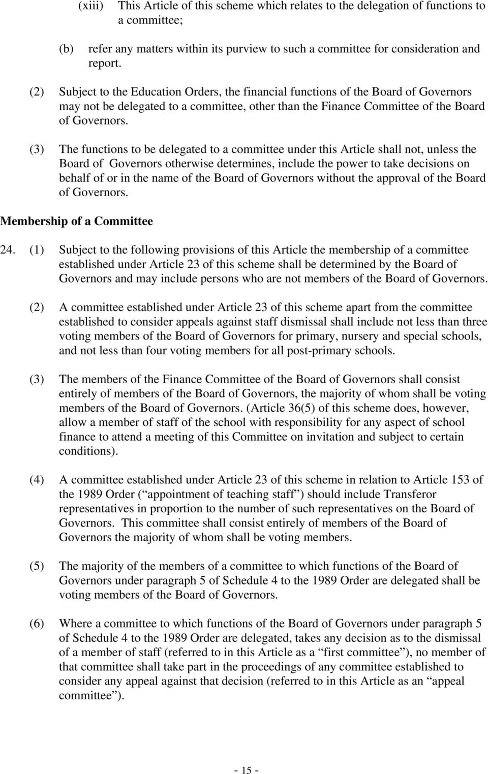 (3) The functions to be delegated to a committee under this Article shall not, unless the Board of Governors otherwise determines, include the power to take decisions on behalf of or in the name of