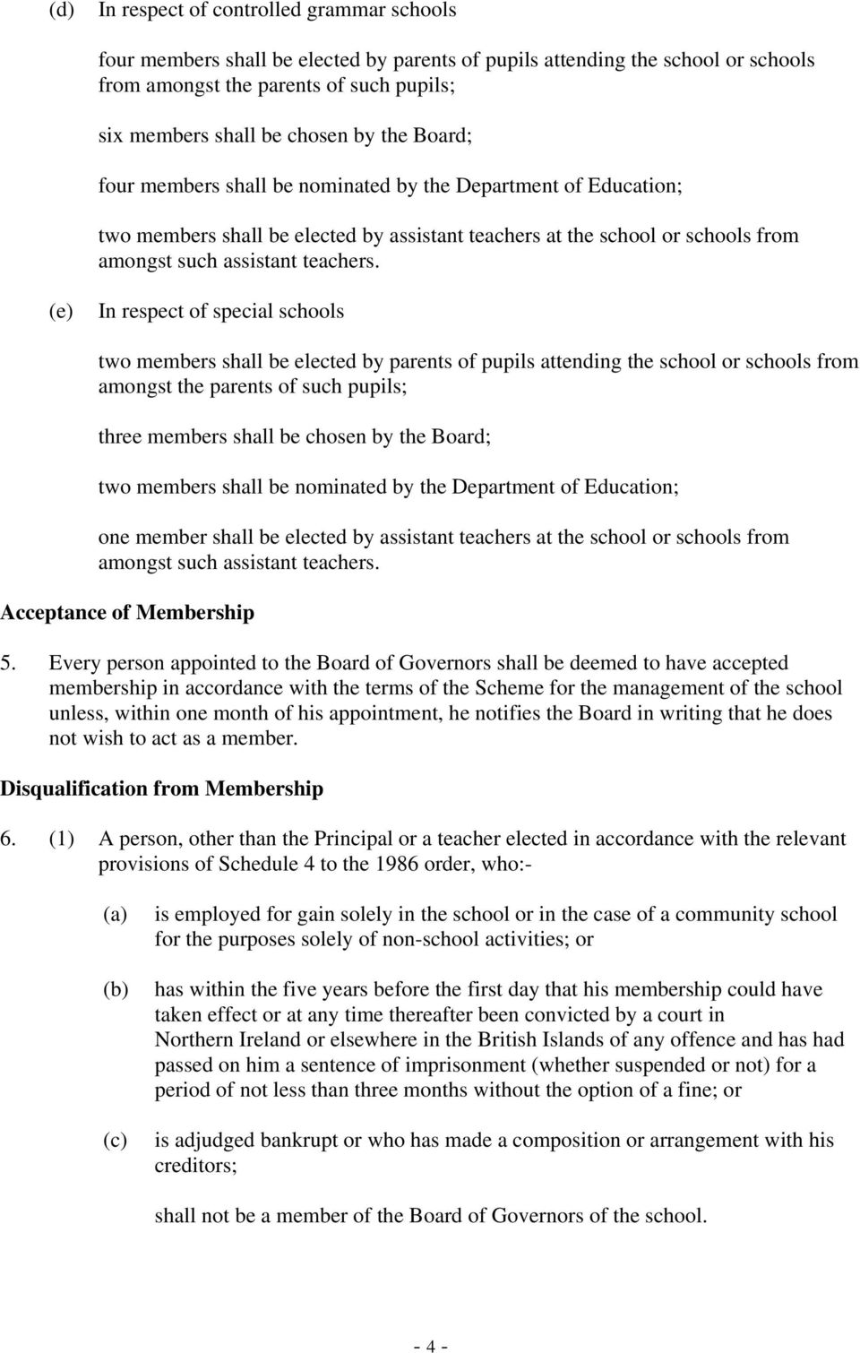 (e) In respect of special schools two members shall be elected by parents of pupils attending the school or schools from amongst the parents of such pupils; three members shall be chosen by the