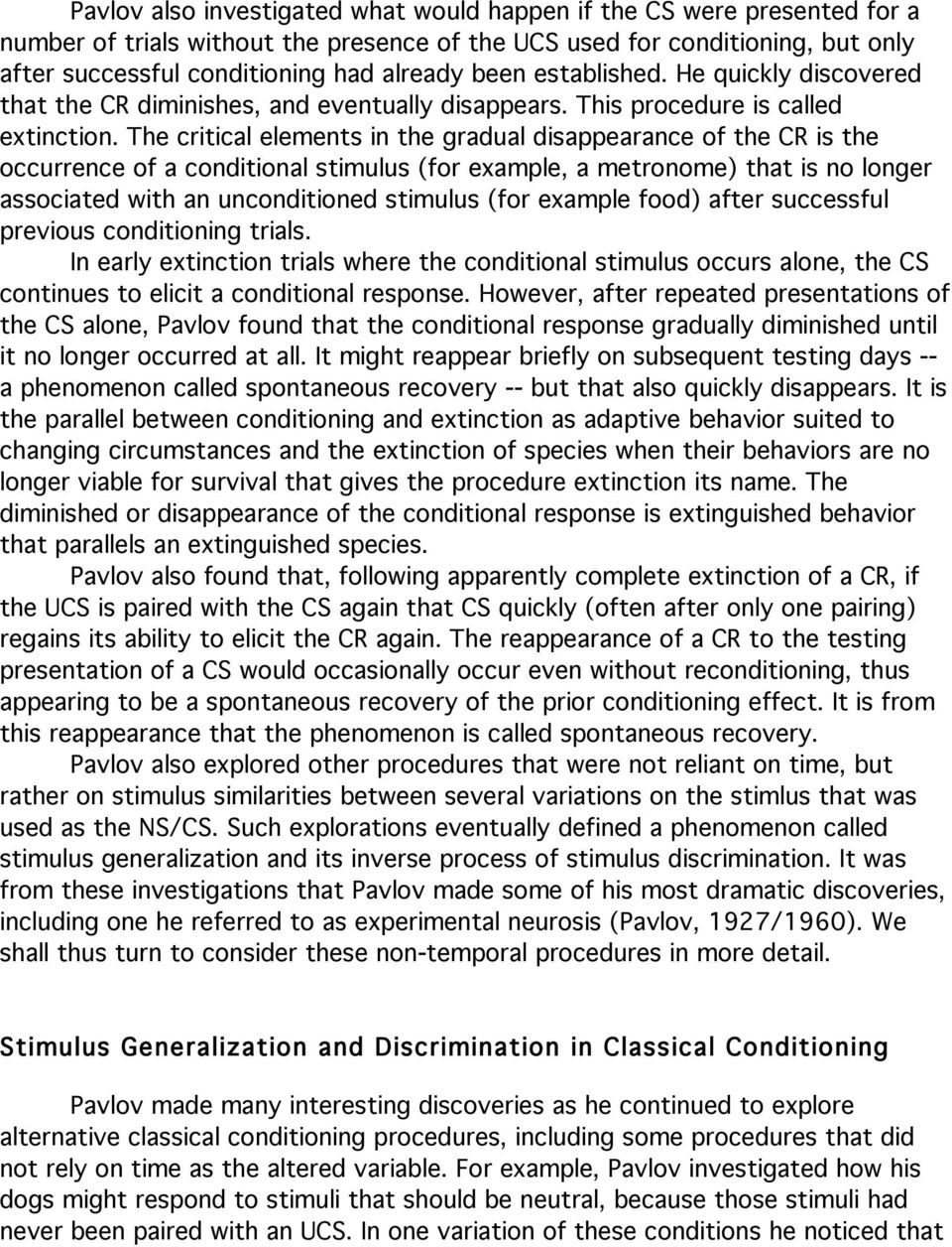 The critical elements in the gradual disappearance of the CR is the occurrence of a conditional stimulus (for example, a metronome) that is no longer associated with an unconditioned stimulus (for