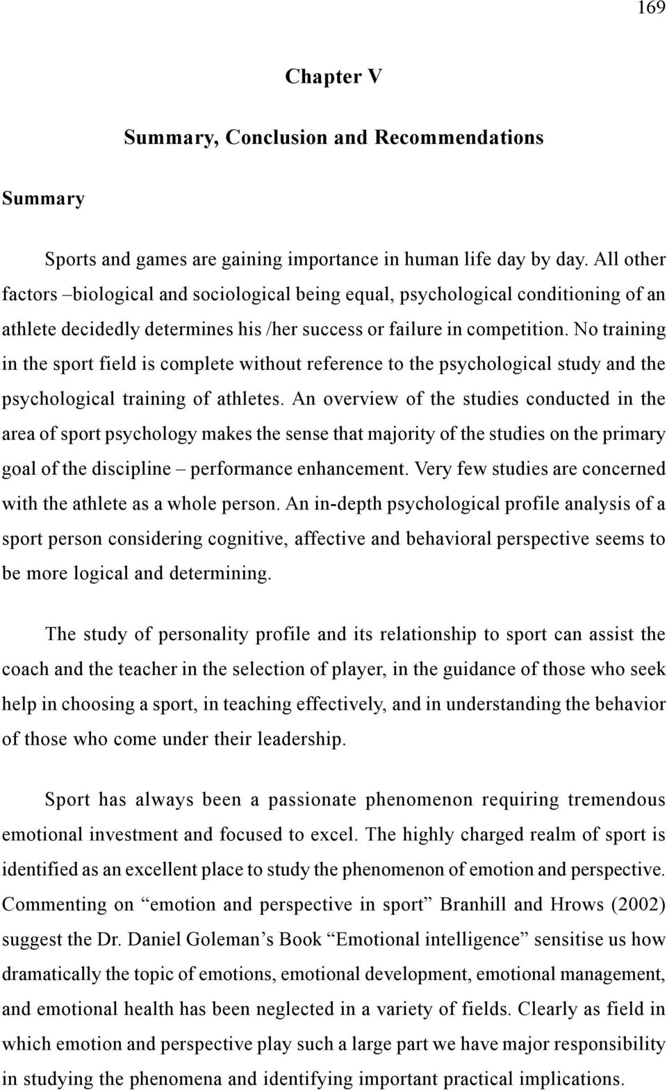 No training in the sport field is complete without reference to the psychological study and the psychological training of athletes.