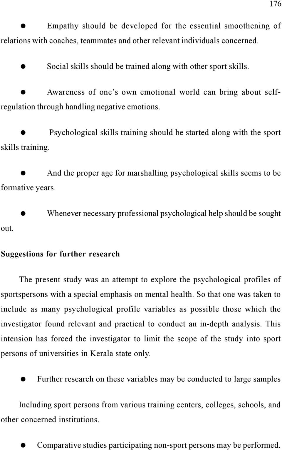 Psychological skills training should be started along with the sport skills training. formative years. And the proper age for marshalling psychological skills seems to be out.