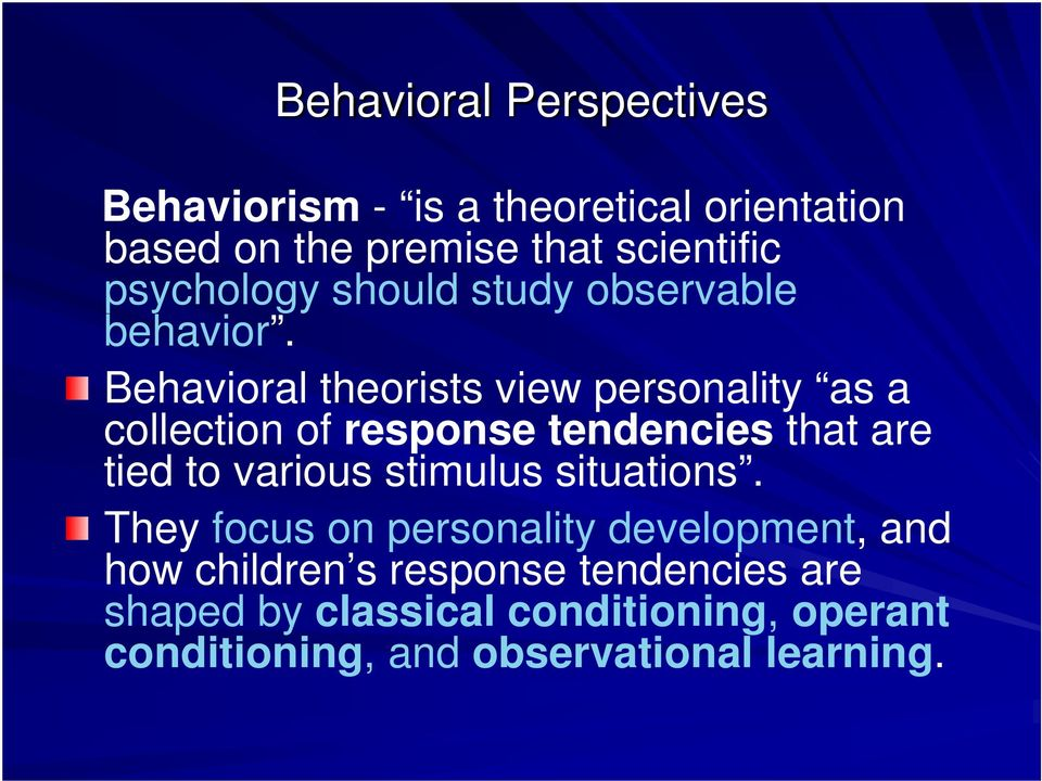 Behavioral theorists view personality as a collection of response tendencies that are tied to various