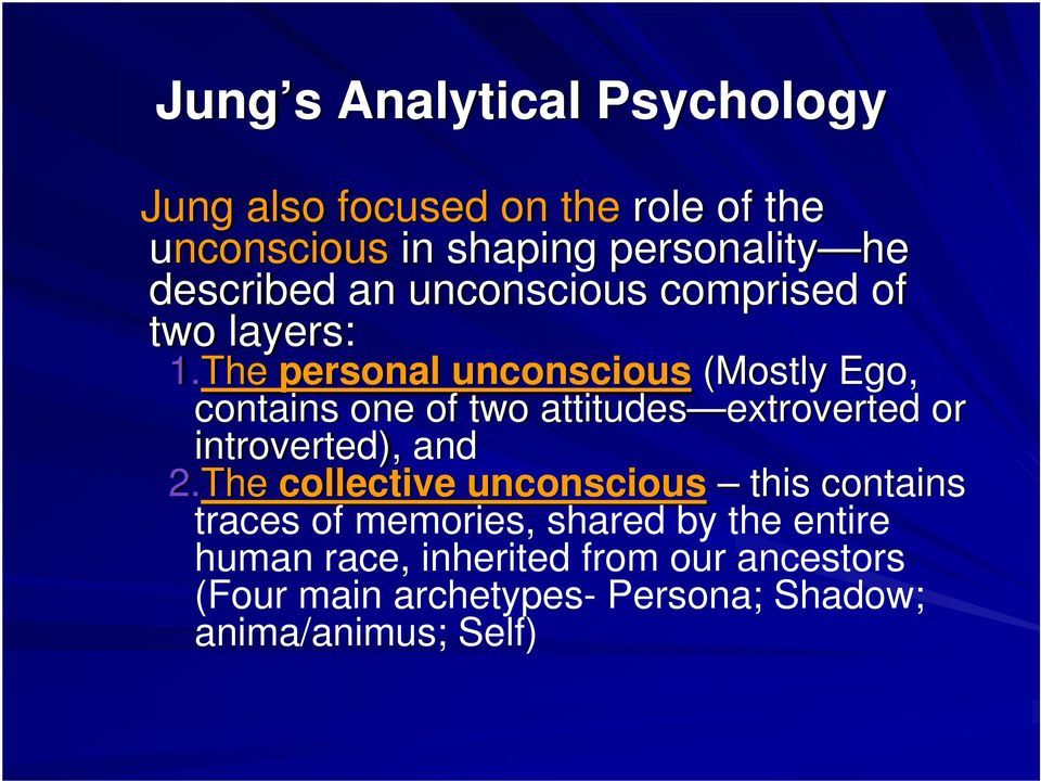 The personal unconscious (Mostly Ego, contains one of two attitudes extroverted or introverted), and 2.