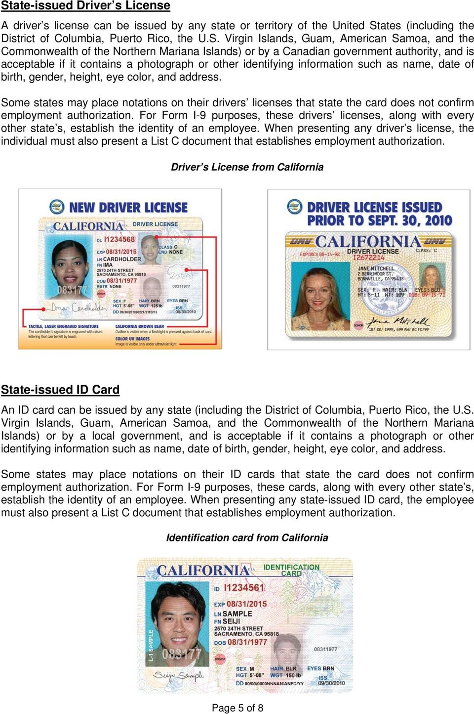 of birth, gender, height, eye color, and address. Some states may place notations on their drivers licenses that state the card does not confirm employment authorization.