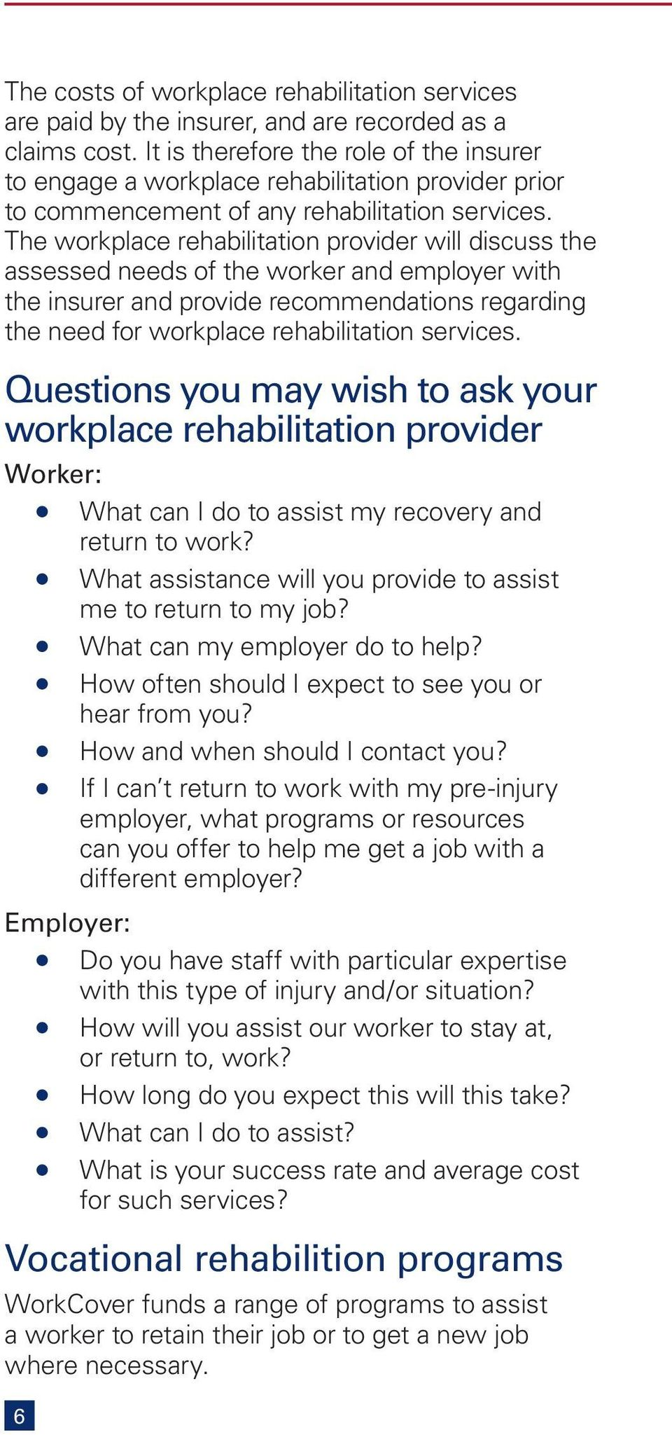 The workplace rehabilitation provider will discuss the assessed needs of the worker and employer with the insurer and provide recommendations regarding the need for workplace rehabilitation services.