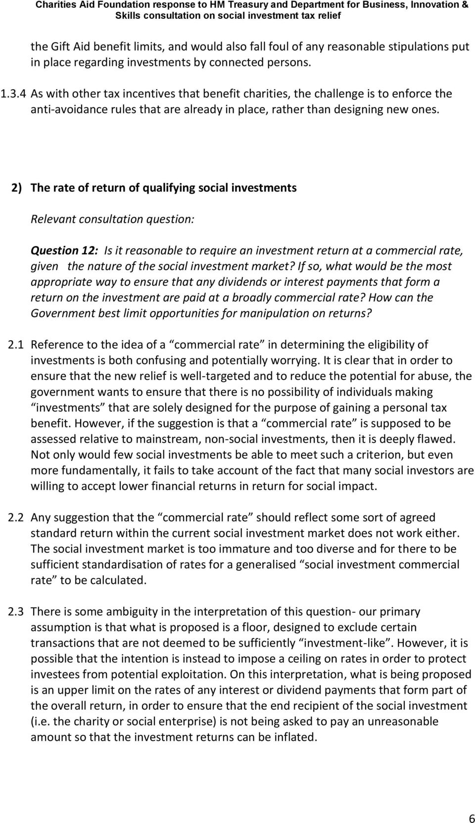 2) The rate of return of qualifying social investments Relevant consultation question: Question 12: Is it reasonable to require an investment return at a commercial rate, given the nature of the