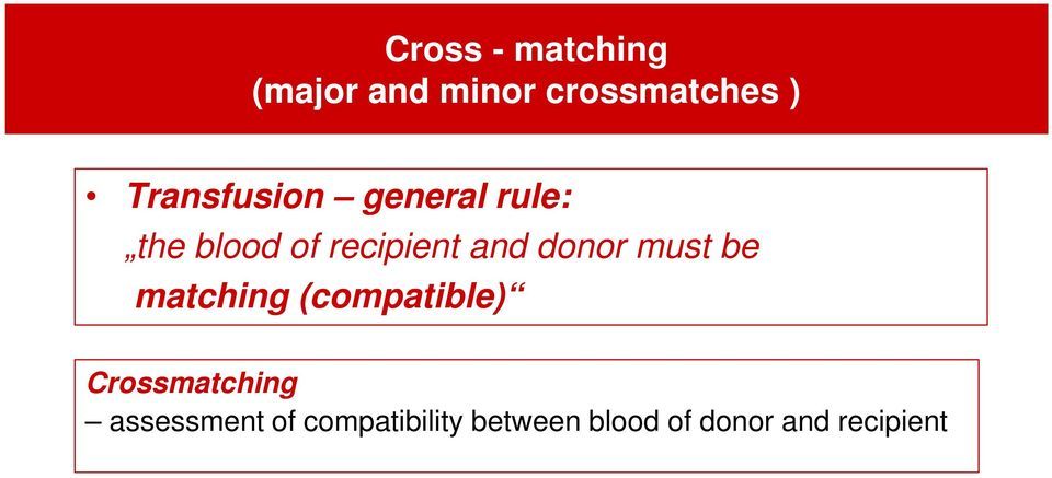 donor must be matching (compatible) Crossmatching