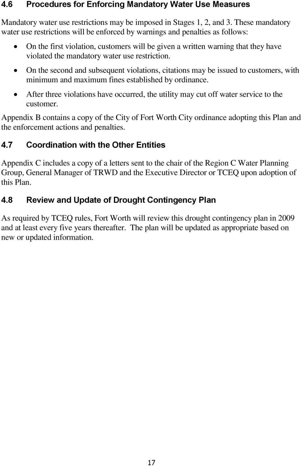 water use restriction. On the second and subsequent violations, citations may be issued to customers, with minimum and maximum fines established by ordinance.