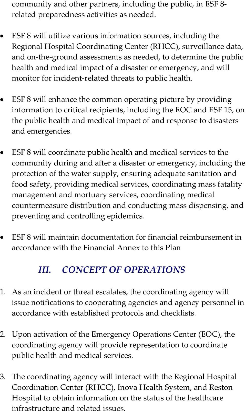 and medical impact of a disaster or emergency, and will monitor for incident related threats to public health.