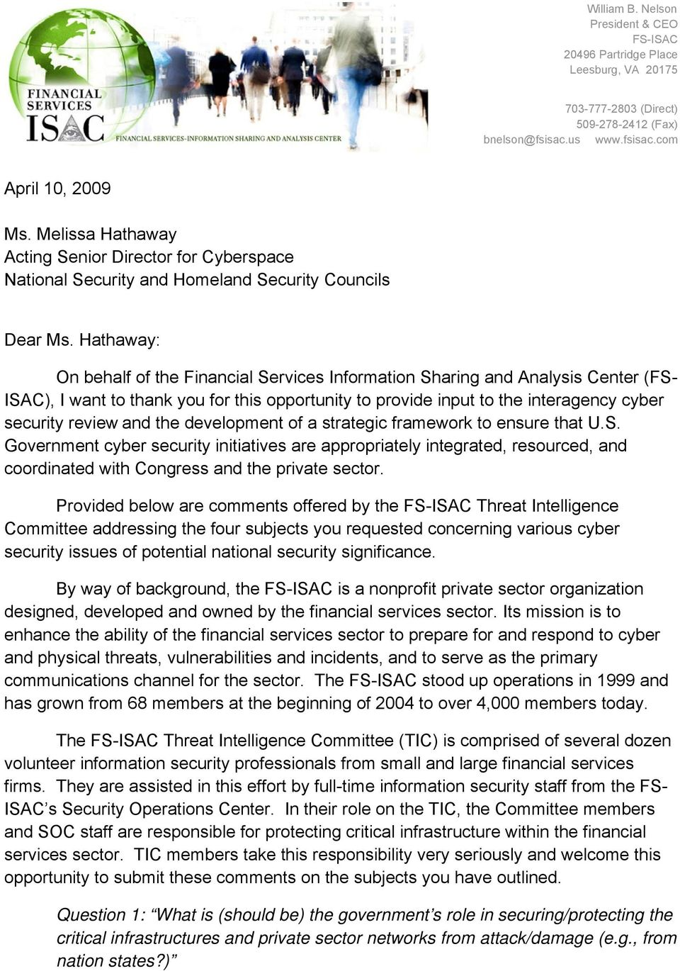 Hathaway: On behalf of the Financial Services Information Sharing and Analysis Center (FS- ISAC), I want to thank you for this opportunity to provide input to the interagency cyber security review