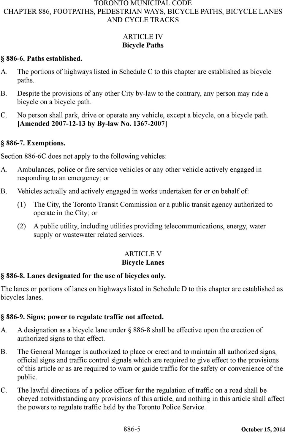 Section 886-6C does not apply to the following vehicles: A. Ambulances, police or fire service vehicles or any other vehicle actively engaged in responding to an emergency; or B.