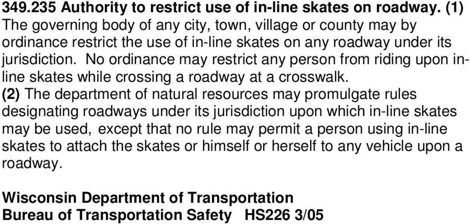 No ordinance may restrict any person from riding upon inline skates while crossing a roadway at a crosswalk.
