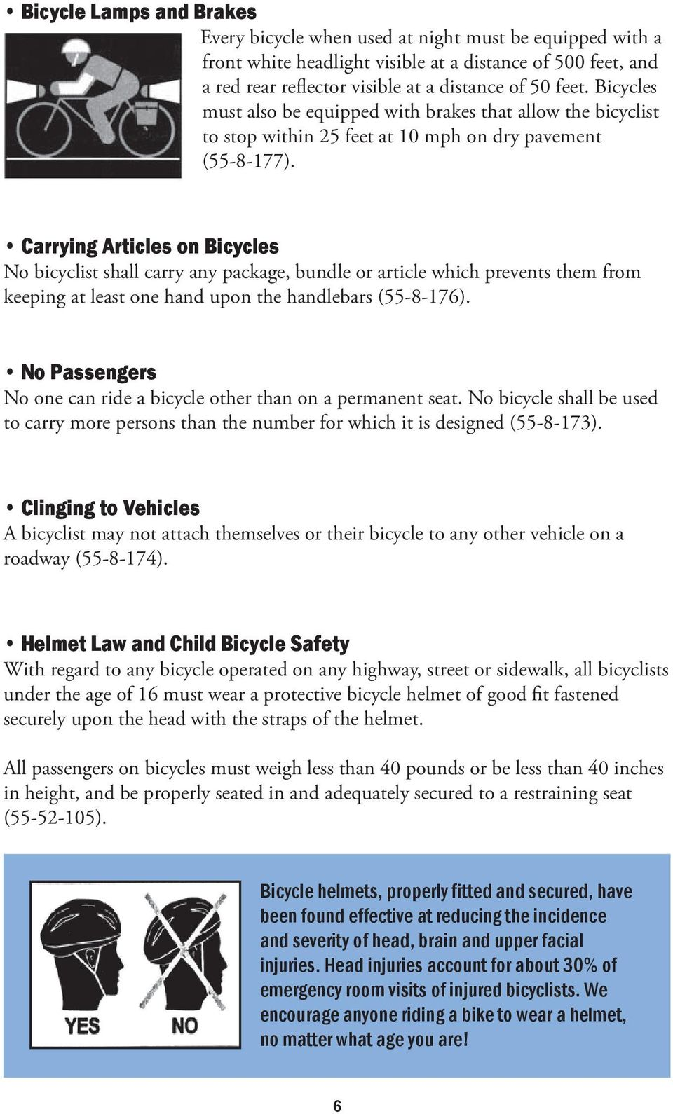 Carrying Articles on Bicycles No bicyclist shall carry any package, bundle or article which prevents them from keeping at least one hand upon the handlebars (55-8-176).